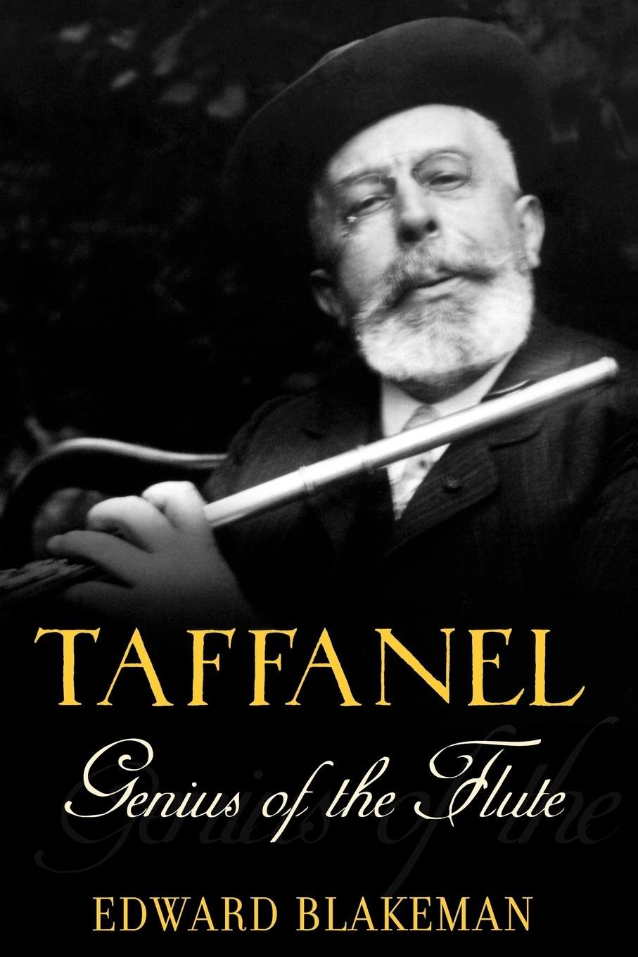Taffanel: Genius of the Flute: Edward Blakeman: 9780195170993: Books -  Amazon.ca
