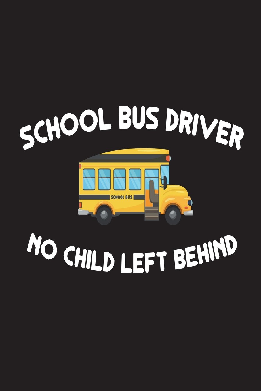 Read Online School Bus Driver No Child Left Behind: Funny School Bus Driver Appreciation Novelty Gift Notebook pdf epub