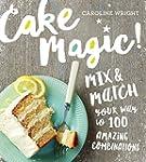 Cake Magic!: Mix & Match Your Way to...
