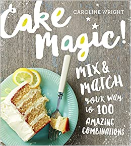 cake magic mix match your way to 100 amazing combinations
