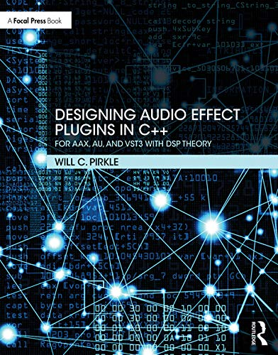 - Designing Audio Effect Plugins in C++: For AAX, AU, and VST3 with DSP Theory