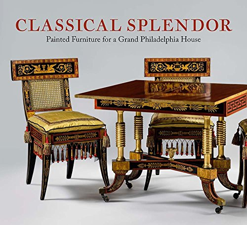 Classical Splendor: Painted Furniture for a Grand Philadelphia House (Collection Furniture Cohen)
