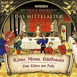 Ritter, Minne, Edelfrauen (Das Mittelalter)