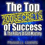 The Top 200 Secrets of Success &The Pillars of Self-Mastery | Maxwell Harris