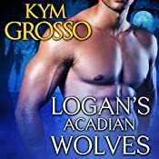 Logan's Acadian Wolves: Immortals of New Orleans, Book 4 | Kym Grosso