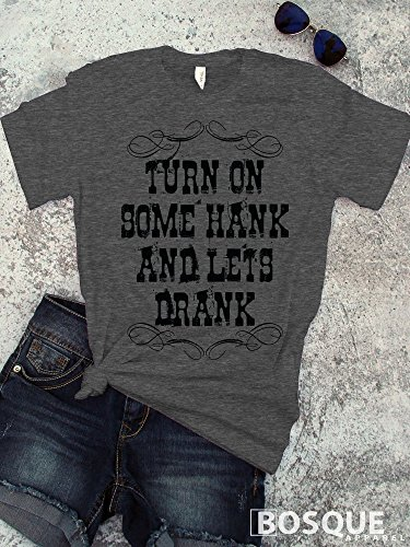 Turn on some Hank and let's Drank T-Shirt / Adult T-shirt Top Tee Shirt design Country Southern Distressed Style - Ink Printed by Modern Vector