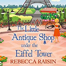 The Little Antique Shop Under the Eiffel Tower: Little Paris Collection, Book 2 Audiobook by Rebecca Raisin Narrated by Sally Scott