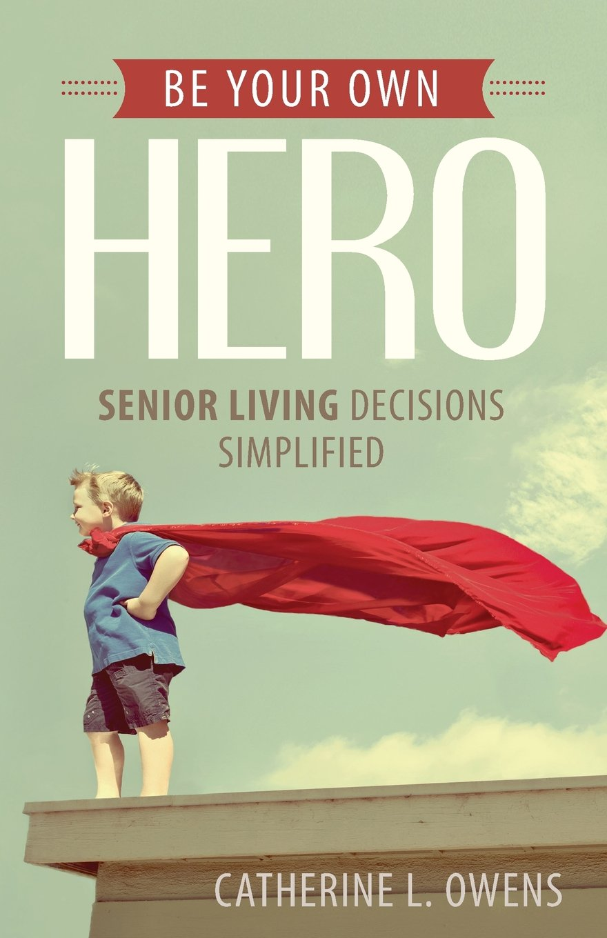 Download Be Your Own Hero: Senior Living Decisions Simplified PDF