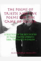 The Poems of Trieste and Five Poems for the Game of Soccer: A Selection of the Best Poetry by Italian Master Umberto Saba, Translated in English Kindle Edition