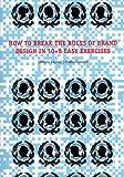 How to Break the Rules of Brand Design in 10+8 Easy Exercises, Stefano Caprioli, Pietro Corraini, 8875701644