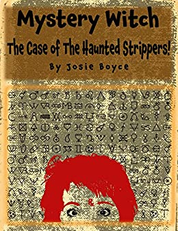 Mystery Witch: The Case Of The Haunted Strippers by [Boyce, Josie]