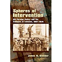 Spheres of Intervention: US Foreign Policy and the Collapse of Lebanon, 1967-1976