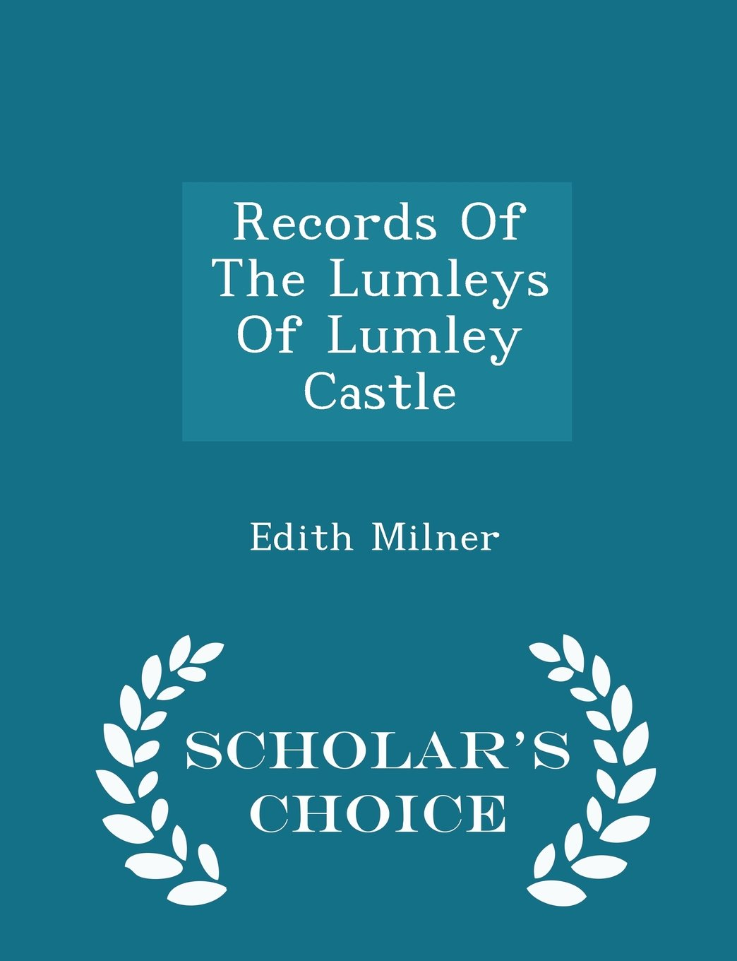 Read Online Records Of The Lumleys Of Lumley Castle - Scholar's Choice Edition pdf epub