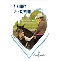 A Kidney For A Cowgirl: The true story of my kidney donation to a friend and how...