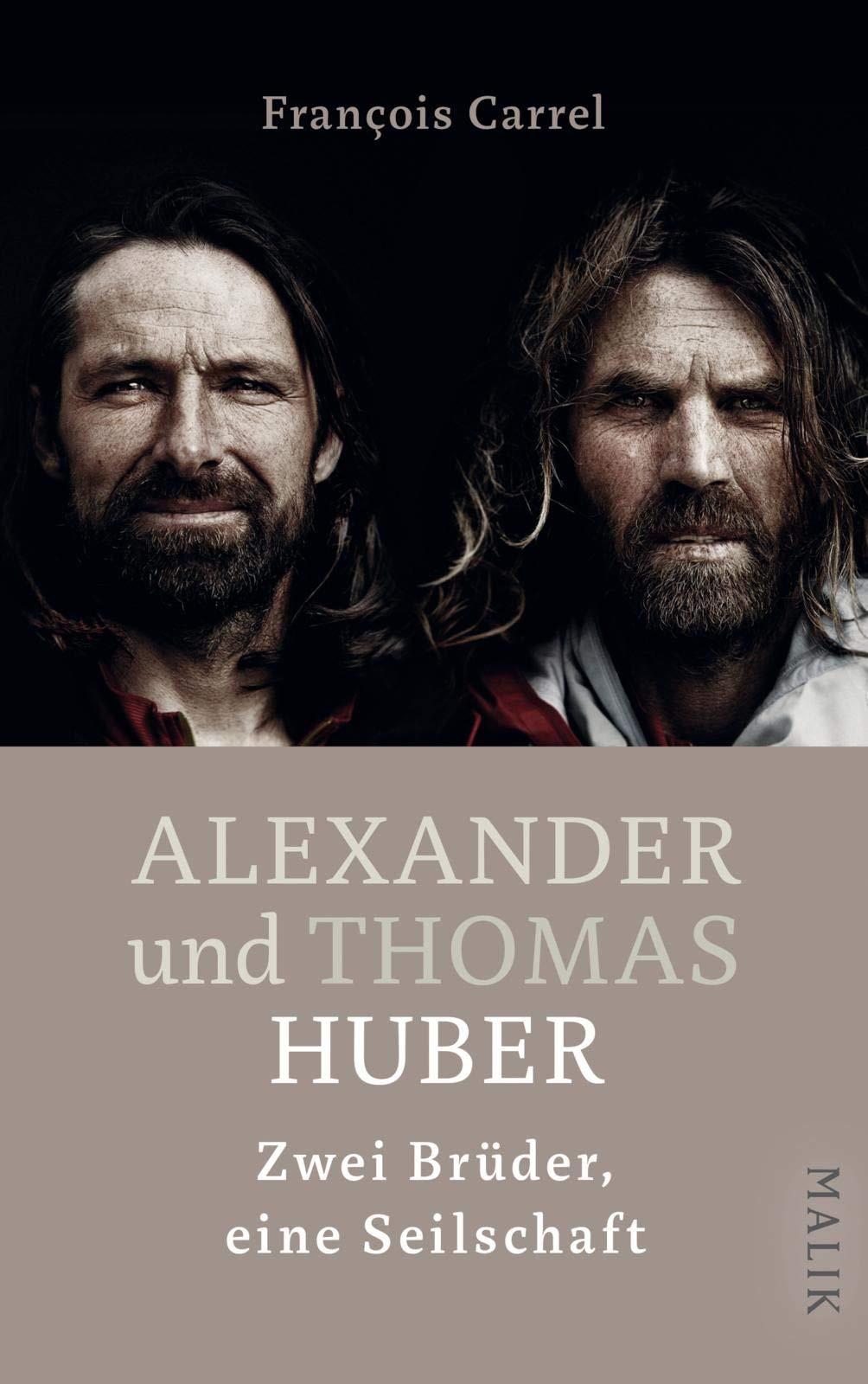 Alexander und Thomas Huber: Zwei Brüder eine Seilschaft