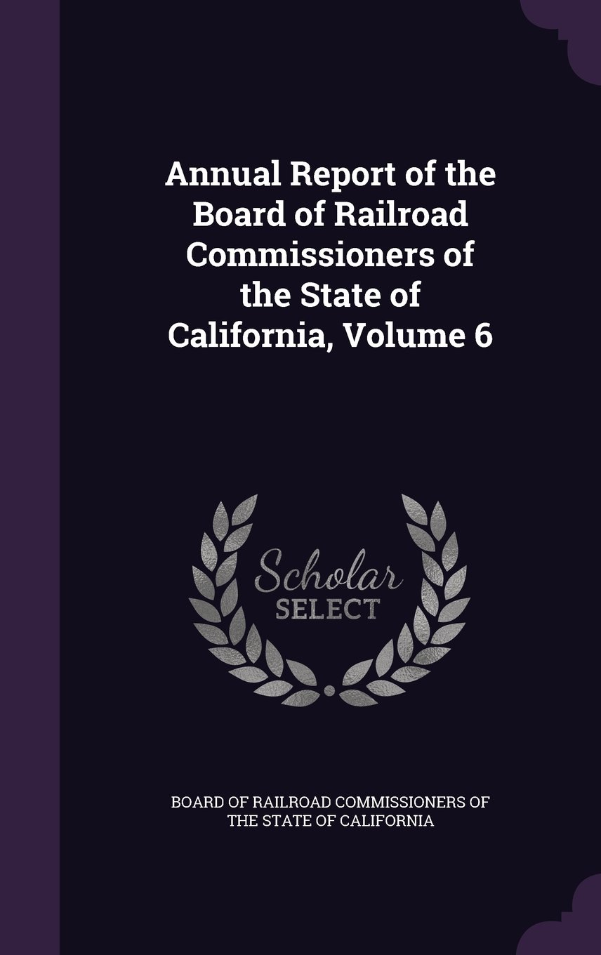 Download Annual Report of the Board of Railroad Commissioners of the State of California, Volume 6 pdf epub