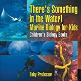 img - for There's Something in the Water! - Marine Biology for Kids | Children's Biology Books book / textbook / text book