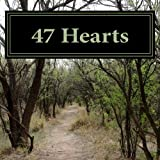 47 Hearts: How to Live Your Dream Life With Passion, Purpose & Persistence
