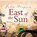 East of the Sun Audiobook by Julia Gregson Narrated by Tania Rodrigues