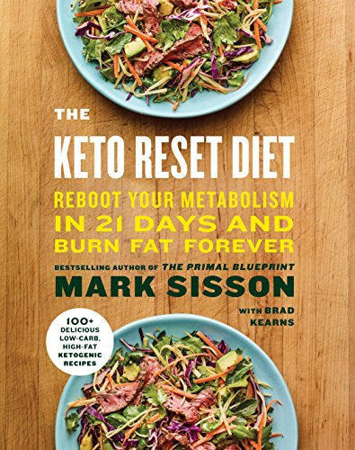 The Keto Reset Diet: Reboot Your Metabolism in 21 Days and Burn Fat Forever by Mark Sisson, Brad Kearns