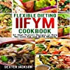 Flexible Dieting and IIFYM Cookbook