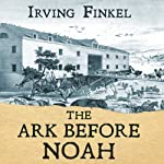The Ark Before Noah: Decoding the Story of the Flood | Irving Finkel
