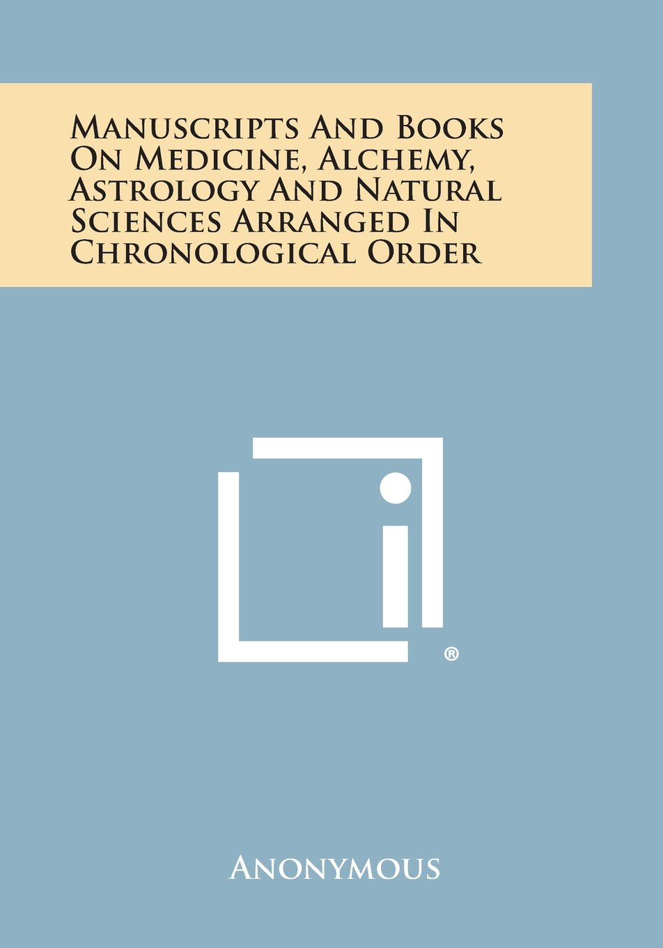 Read Online Manuscripts and Books on Medicine, Alchemy, Astrology and Natural Sciences Arranged in Chronological Order PDF