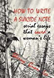 How to Write a Suicide Note: Serial Essays That Saved a Woman's Life (Reflections of America)