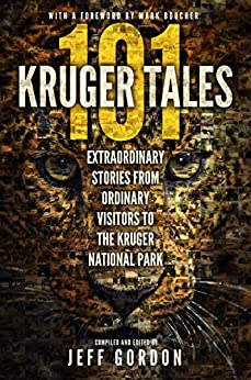 101 Kruger Tales: Extraordinary Stories from Ordinary Visitors to the Kruger National Park by [Gordon, Jeff]