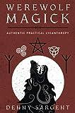 Werewolf Magick: Authentic Practical Lycanthropy