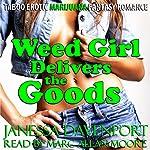 Weed Girl Delivers the Goods: Taboo Erotic Marijuana Fantasy Romance   Janessa Davenport