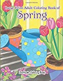 Large Print Adult Coloring Book of Spring: An Easy and Simple Coloring Book for Adults of Spring with Flowers, Butterflies, Country Scenes, Designs. (Easy Coloring Books For Adults) (Volume 12)