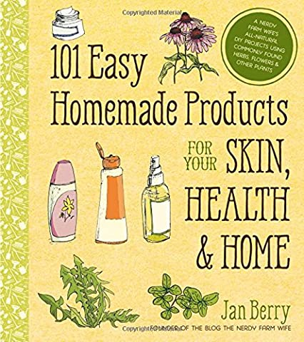 101 Easy Homemade Products for Your Skin, Health & Home: A Nerdy Farm Wife's All-Natural DIY Projects Using Commonly Found Herbs, Flowers & Other - Health And Beauty