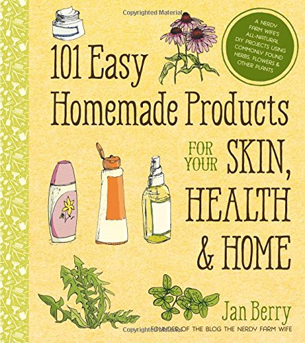 101 Easy Homemade Products for Your Skin, Health & Home: A Nerdy Farm Wife's All-Natural DIY Projects Using Commonly Found Herbs, Flowers & Other (Health Products)