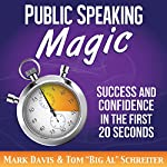 Public Speaking Magic: Success and Confidence in the First 20 Seconds | Tom