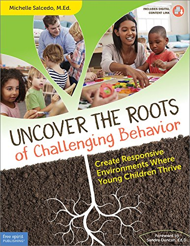 Uncover the Roots of Challenging Behavior: Create Responsive Environments Where Young Children Thrive