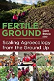img - for Fertile Ground: Scaling Agroecology from the Ground Up book / textbook / text book