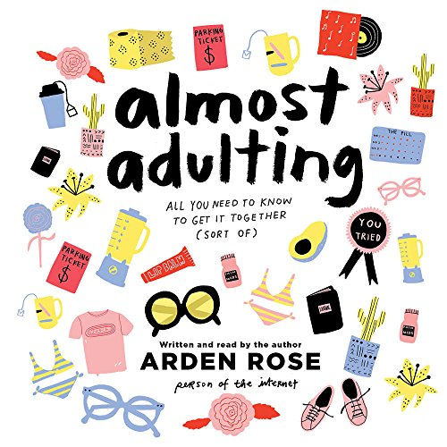 Almost Adulting: All You Need to Know to Get It Together (Sort Of) by HarperCollins Publishers and Blackstone Audio