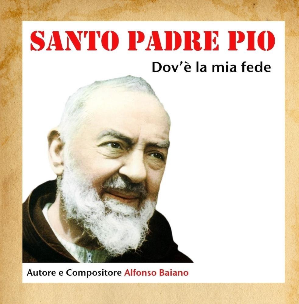 Santo Padre Pio dov'è la mia fede