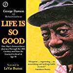 Life Is So Good: One Man's Extraordinary Journey through the 20th Century and How He Learned to Read at Age 98 | George Dawson,Richard Glaubman
