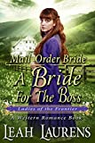 Mail Order Bride : A Bride For The Boss (Ladies of The Frontier) (A Western Romance Book)