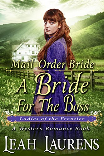 Mail Order Bride : A Bride For The Boss (Ladies of The Frontier) (A Western Romance Book) cover
