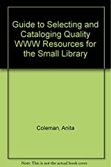 Guide to Selecting and Cataloging Quality WWW Resources for the Small Library