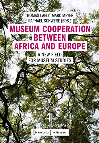 Museum Cooperation Between Africa and Europe: A New Field for Museum Studies
