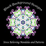 Black Background Designs: Stress Relieving Mandalas and Patterns