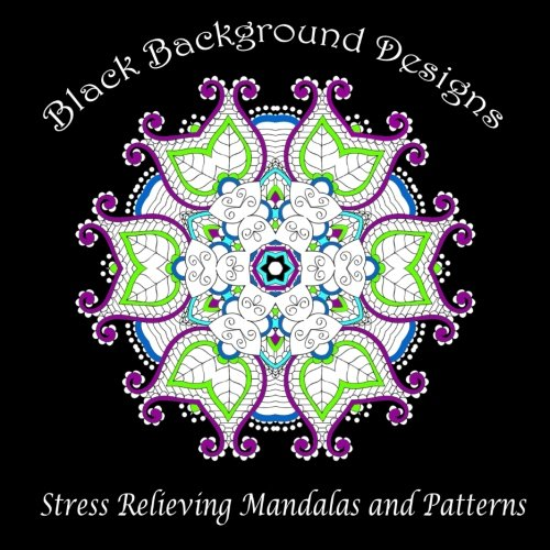 Black Background Designs: Stress Relieving Mandalas and Patterns (Adult Coloring Patterns) (Volume - Design Graphic Backgrounds
