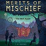 The Bad Apple: Merits of Mischief, Book 1 | T. R. Burns