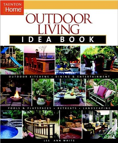 Outdoor Living Idea Book (Taunton Home Idea Books) (Decorating House Ideas)