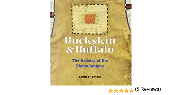 Buckskin and buffalo the artistry of the plains indians colin f buckskin and buffalo the artistry of the plains indians colin f taylor 9780788192326 amazon books fandeluxe Choice Image