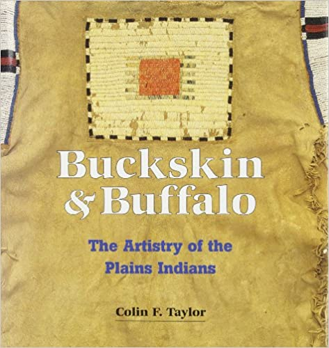 Buckskin and buffalo the artistry of the plains indians colin f buckskin and buffalo the artistry of the plains indians 0th edition fandeluxe Choice Image